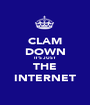 CLAM DOWN IT'S JUST THE INTERNET - Personalised Poster A1 size