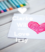 Clarke Will Always  Love  Izzy  - Personalised Poster A1 size