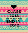 CLASS 2013 coz the world did'nt END IN  2012 - Personalised Poster A1 size