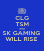 CLG TSM AND SK GAMING  WILL RISE  - Personalised Poster A1 size