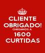 CLIENTE OBRIGADO! CHEGAMOS À  1600 CURTIDAS - Personalised Poster A1 size