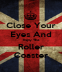 Close Your Eyes And Enjoy The Roller Coaster - Personalised Poster A1 size