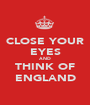 CLOSE YOUR EYES AND THINK OF ENGLAND - Personalised Poster A1 size