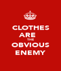 CLOTHES ARE   THE OBVIOUS ENEMY - Personalised Poster A1 size