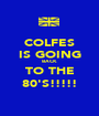 COLFES IS GOING BACK TO THE 80'S!!!!! - Personalised Poster A1 size