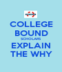 COLLEGE BOUND SCHOLARS EXPLAIN THE WHY - Personalised Poster A1 size