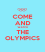 COME AND WATCH THE OLYMPICS - Personalised Poster A1 size