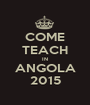 COME TEACH IN ANGOLA 2015 - Personalised Poster A1 size