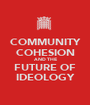 COMMUNITY COHESION AND THE FUTURE OF IDEOLOGY - Personalised Poster A1 size