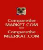 Comparethe MARKET.COM NOT Comparethe MEERKAT.COM - Personalised Poster A1 size