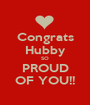 Congrats Hubby SO PROUD OF YOU!! - Personalised Poster A1 size