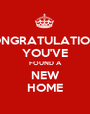 CONGRATULATIONS! YOU'VE FOUND A NEW HOME - Personalised Poster A1 size