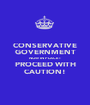 CONSERVATIVE GOVERNMENT NOW IN PLACE! PROCEED WITH CAUTION! - Personalised Poster A1 size
