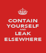 CONTAIN YOURSELF AND LEAK ELSEWHERE - Personalised Poster A1 size
