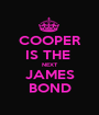 COOPER IS THE  NEXT JAMES BOND - Personalised Poster A1 size