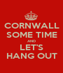 CORNWALL SOME TIME AND LET'S HANG OUT - Personalised Poster A1 size