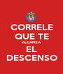 CORRELE QUE TE ALCANZA EL DESCENSO - Personalised Poster A1 size