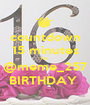 countdown 15 minutes for @meme_257 BIRTHDAY  - Personalised Poster A1 size