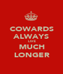 COWARDS ALWAYS LIVE MUCH LONGER - Personalised Poster A1 size