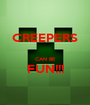 CREEPERS  CAN BE FUN!!!  - Personalised Poster A1 size