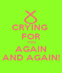 CRYING  FOR YOU AGAIN AND AGAIN! - Personalised Poster A1 size