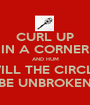 CURL UP IN A CORNER AND HUM WILL THE CIRCLE BE UNBROKEN - Personalised Poster A1 size