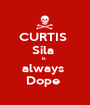 CURTIS  Sila  is  always  Dope  - Personalised Poster A1 size