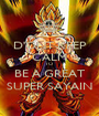 D'ONT KEEP CALM TO  BE A GREAT SUPER SAYAIN - Personalised Poster A1 size