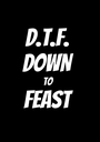 D.T.F. DOWN  TO  FEAST  - Personalised Poster A1 size