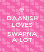 DAANISH LOVES  SWAPNA A LOT - Personalised Poster A1 size