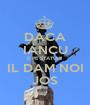 DACA IANCU E PE STATUIE IL DAM NOI JOS - Personalised Poster A1 size
