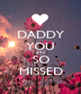 DADDY YOU A R E SO MISSED - Personalised Poster A1 size