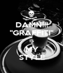 "DAMN!!! ""GRAFFITI"" IS MY STYLE - Personalised Poster A1 size"