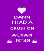 DAMN I HAD A CRUSH ON ACHAN ^ JKT48 ^ - Personalised Poster A1 size