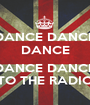 DANCE DANCE DANCE  DANCE DANCE TO THE RADIO - Personalised Poster A1 size