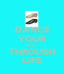 DANCE YOUR WAY  THROUGH LIFE - Personalised Poster A1 size