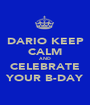 DARIO KEEP CALM AND CELEBRATE YOUR B-DAY - Personalised Poster A1 size