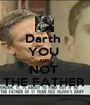 Darth  YOU  ARE  NOT  THE FATHER  - Personalised Poster A1 size