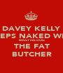 DAVEY KELLY SLEEPS NAKED WITH  MISSY HIS DOG THE FAT BUTCHER - Personalised Poster A1 size