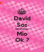 David Sos Solamente Mio Ok ? - Personalised Poster A1 size
