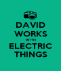 DAVID WORKS WITH ELECTRIC THINGS - Personalised Poster A1 size