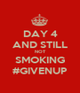 DAY 4 AND STILL NOT SMOKING #GIVENUP - Personalised Poster A1 size
