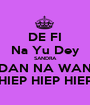 DE FI Na Yu Dey SANDRA DAN NA WAN HIEP HIEP HIEP - Personalised Poster A1 size