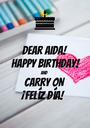 Dear AIDA! HAPPY BIRTHDAY! AND CARRY ON ¡Felíz Día! - Personalised Poster A1 size