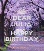 DEAR JULIA  HAPPY BIRTHDAY - Personalised Poster A1 size