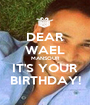 DEAR WAEL MANSOUR IT'S YOUR BIRTHDAY! - Personalised Poster A1 size
