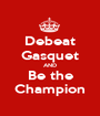 Debeat Gasquet AND Be the Champion - Personalised Poster A1 size