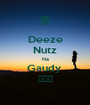 Deeze Nutz Ha Gaudy  😂😂😂 - Personalised Poster A1 size