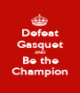 Defeat Gasquet AND Be the Champion - Personalised Poster A1 size