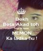 Dekh Beta Akad toh  hogi hi naaa MEMON Ka ladka hu ! - Personalised Poster A1 size